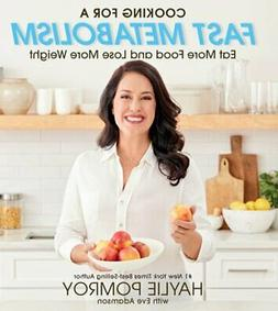 Cooking for a Fast Metabolism: Eat More Food and Lose More W