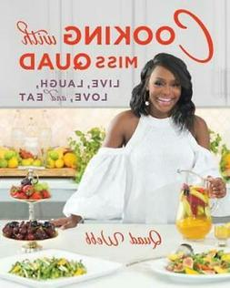 Cooking with Miss Quad: Live, Laugh, Love and Eat by Quad We