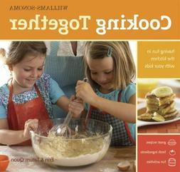 Williams-Sonoma Cooking Together : Having Fun in the Kitchen